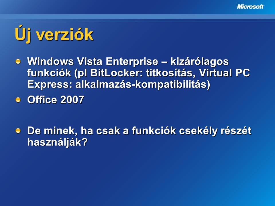 Új verziók Windows Vista Enterprise – kizárólagos funkciók (pl BitLocker: titkosítás, Virtual PC Express: alkalmazás-kompatibilitás)