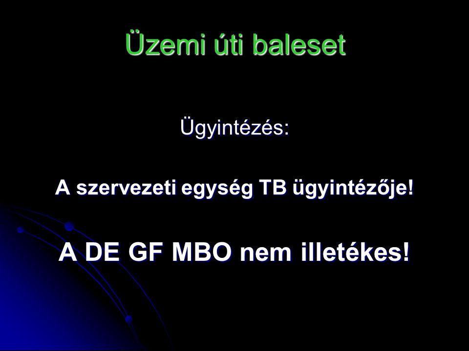 A szervezeti egység TB ügyintézője! A DE GF MBO nem illetékes!