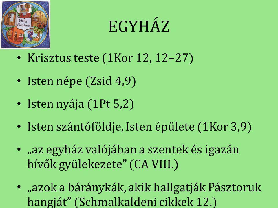 EGYHÁZ Krisztus teste (1Kor 12, 12–27) Isten népe (Zsid 4,9)