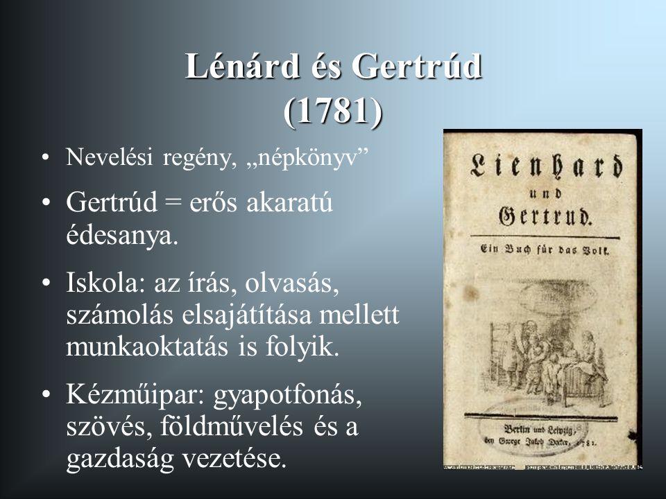 Lénárd és Gertrúd (1781) Gertrúd = erős akaratú édesanya.