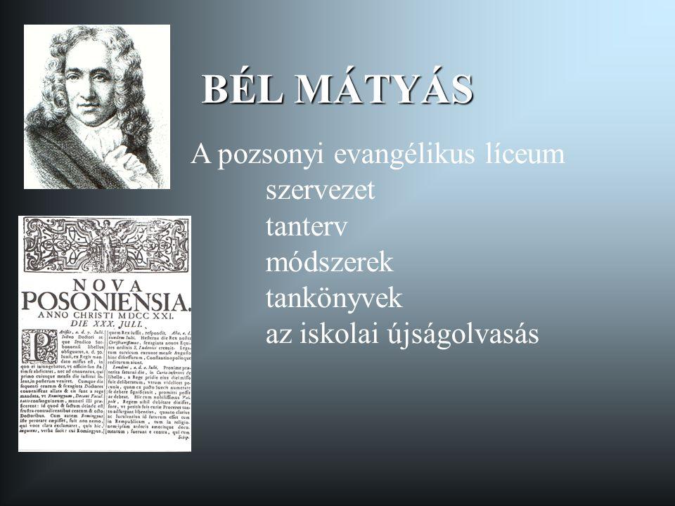BÉL MÁTYÁS A pozsonyi evangélikus líceum szervezet tanterv módszerek