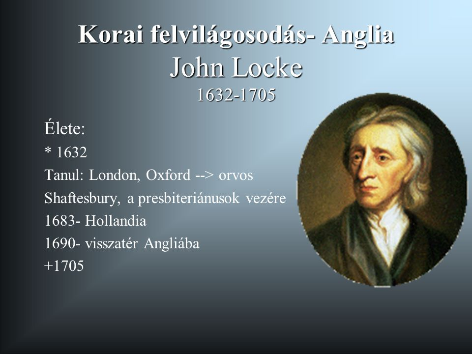 Korai felvilágosodás- Anglia John Locke 1632-1705