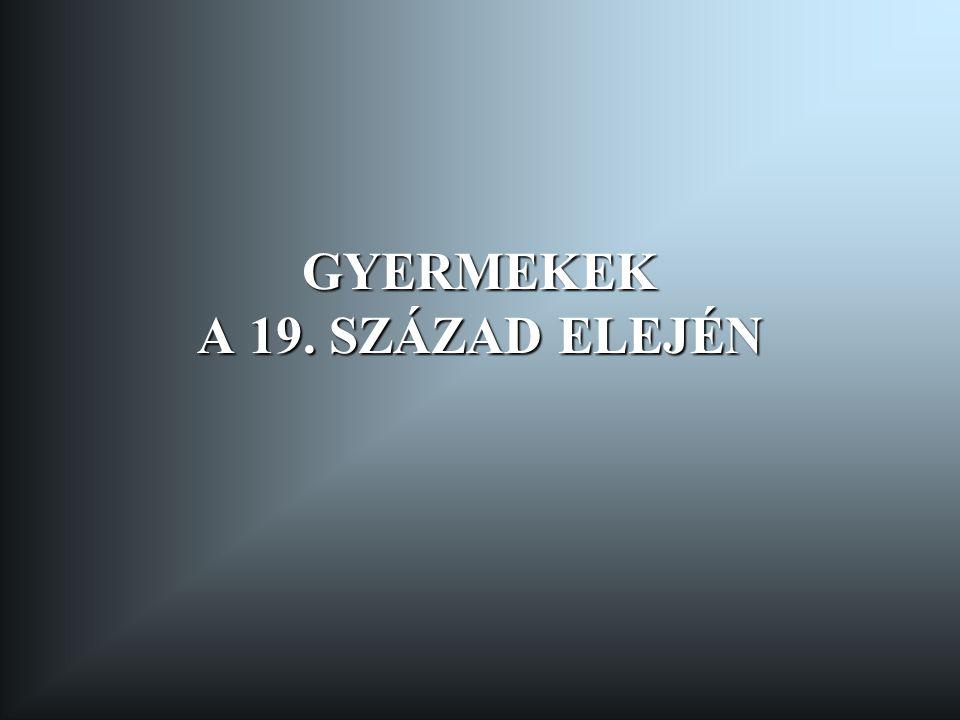 GYERMEKEK A 19. SZÁZAD ELEJÉN