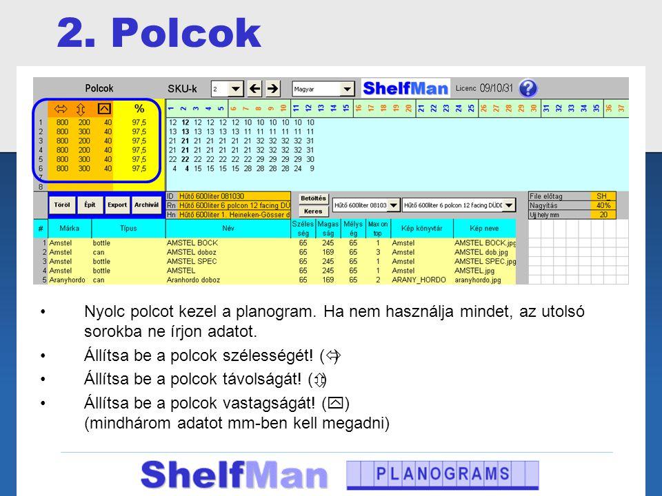 2. Polcok Nyolc polcot kezel a planogram. Ha nem használja mindet, az utolsó sorokba ne írjon adatot.