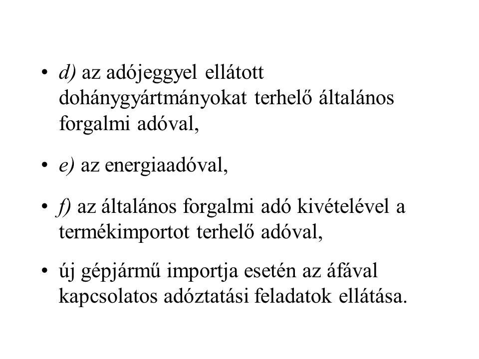 d) az adójeggyel ellátott dohánygyártmányokat terhelő általános forgalmi adóval,