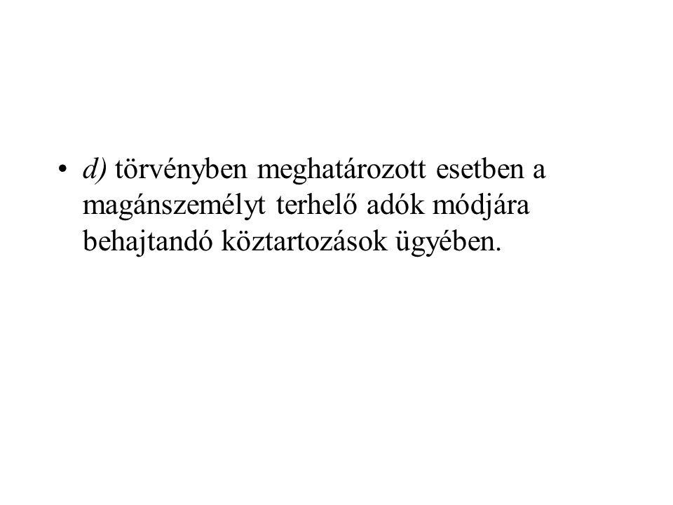 d) törvényben meghatározott esetben a magánszemélyt terhelő adók módjára behajtandó köztartozások ügyében.