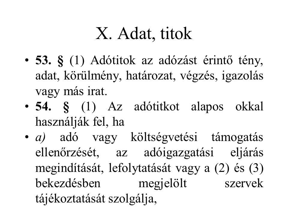 X. Adat, titok 53. § (1) Adótitok az adózást érintő tény, adat, körülmény, határozat, végzés, igazolás vagy más irat.