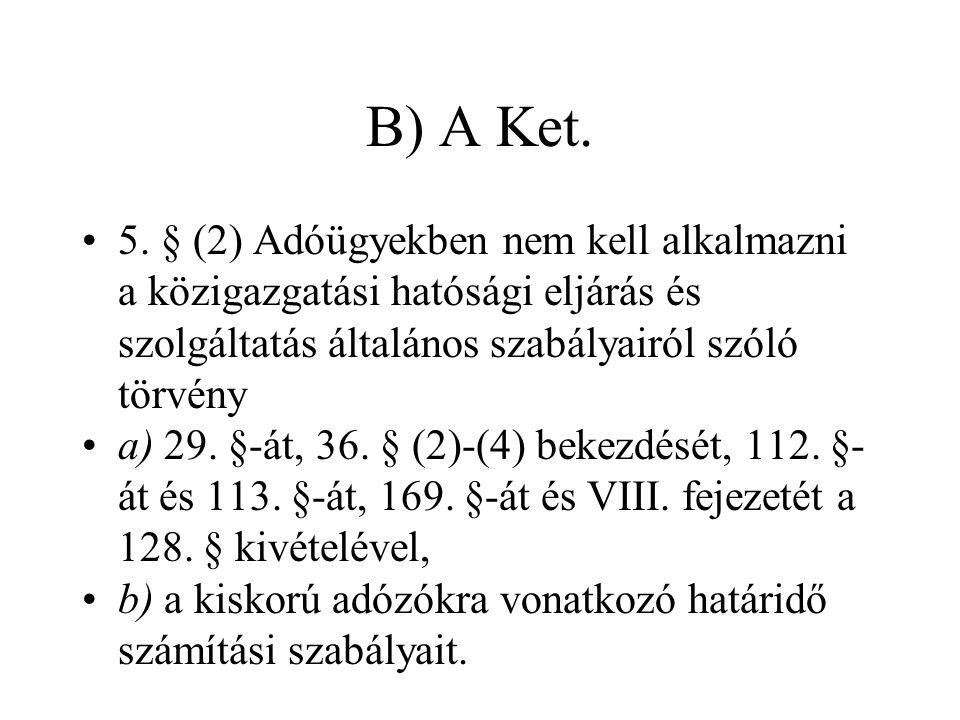B) A Ket. 5. § (2) Adóügyekben nem kell alkalmazni a közigazgatási hatósági eljárás és szolgáltatás általános szabályairól szóló törvény.