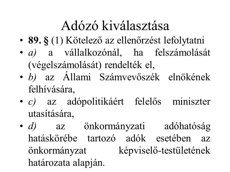 Adózó kiválasztása 89. § (1) Kötelező az ellenőrzést lefolytatni