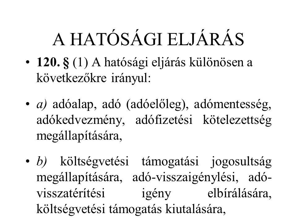 A HATÓSÁGI ELJÁRÁS 120. § (1) A hatósági eljárás különösen a következőkre irányul: