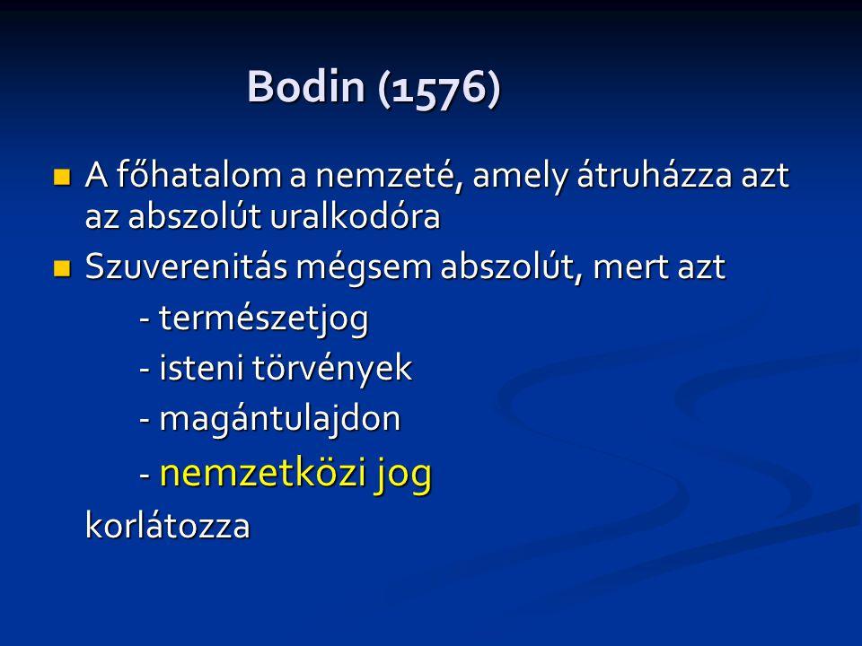 Bodin (1576) A főhatalom a nemzeté, amely átruházza azt az abszolút uralkodóra. Szuverenitás mégsem abszolút, mert azt.
