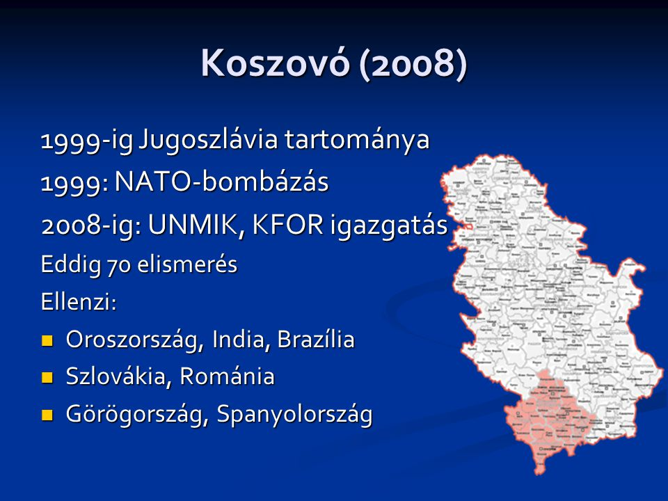 Koszovó (2008) 1999-ig Jugoszlávia tartománya 1999: NATO-bombázás
