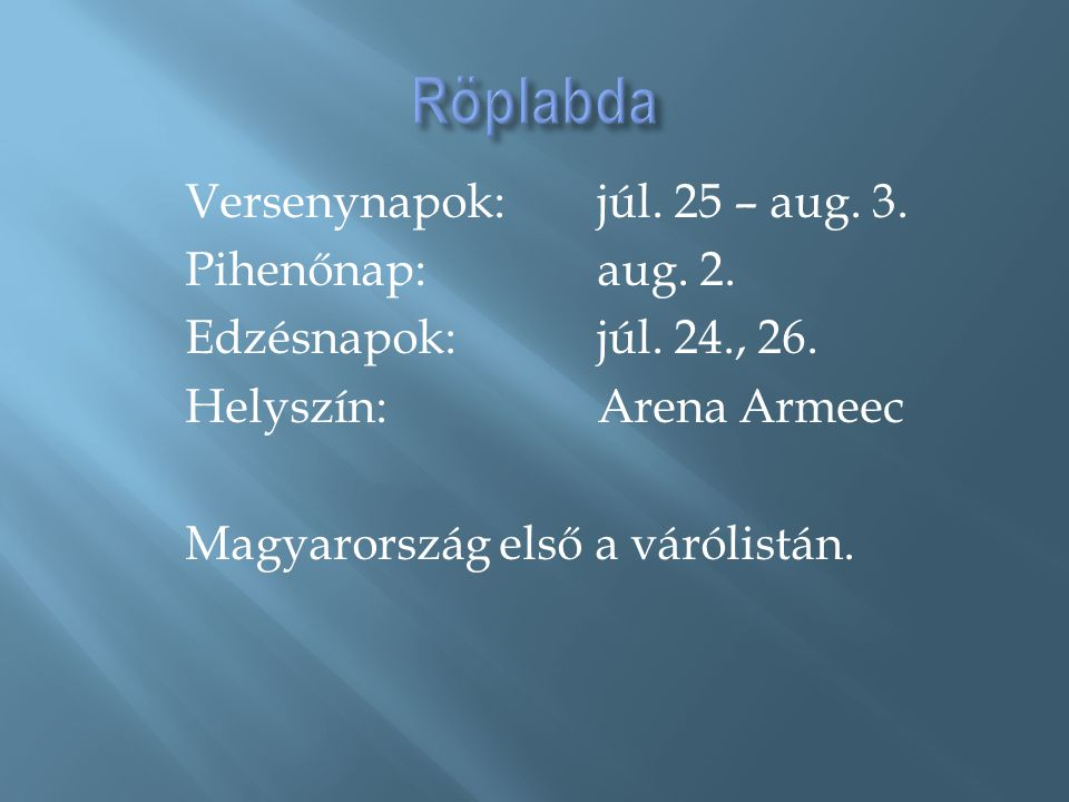 Röplabda Versenynapok: júl. 25 – aug. 3. Pihenőnap: aug.