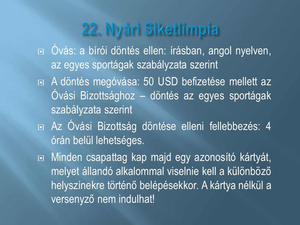 22. Nyári Siketlimpia Óvás: a bírói döntés ellen: írásban, angol nyelven, az egyes sportágak szabályzata szerint.