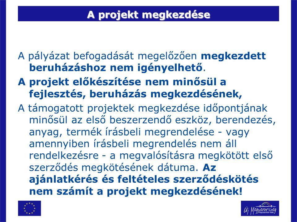 A projekt megkezdése A pályázat befogadását megelőzően megkezdett beruházáshoz nem igényelhető.