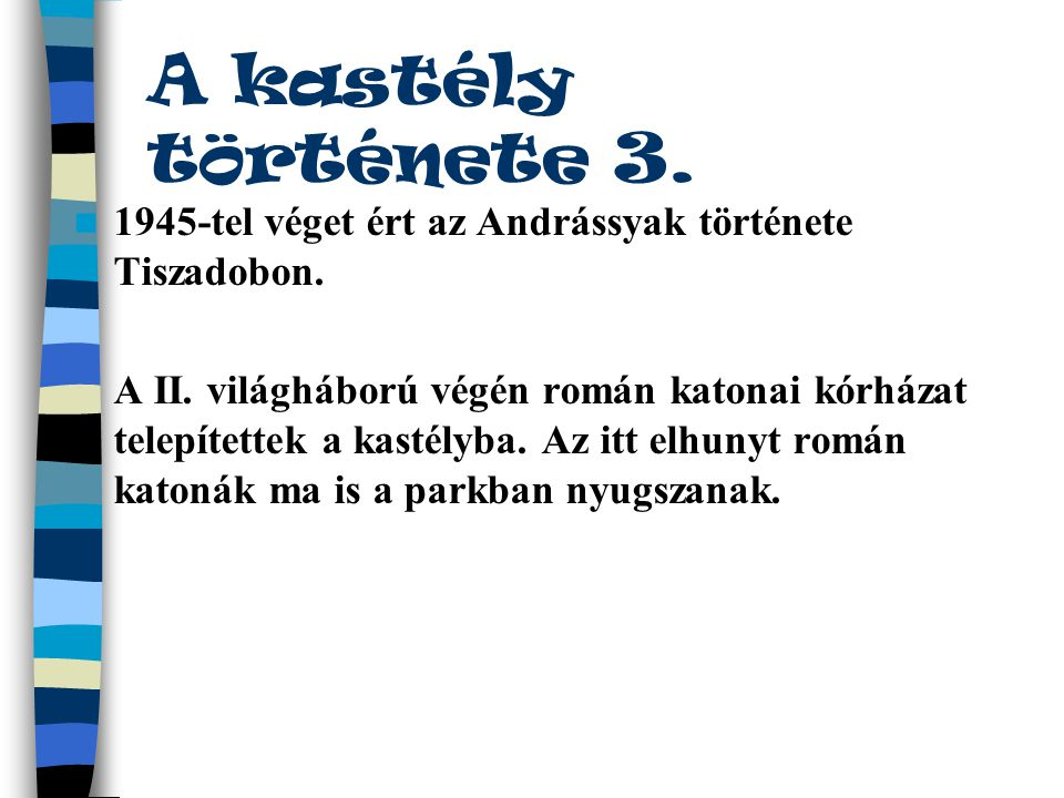 A kastély története 3. 1945-tel véget ért az Andrássyak története Tiszadobon.
