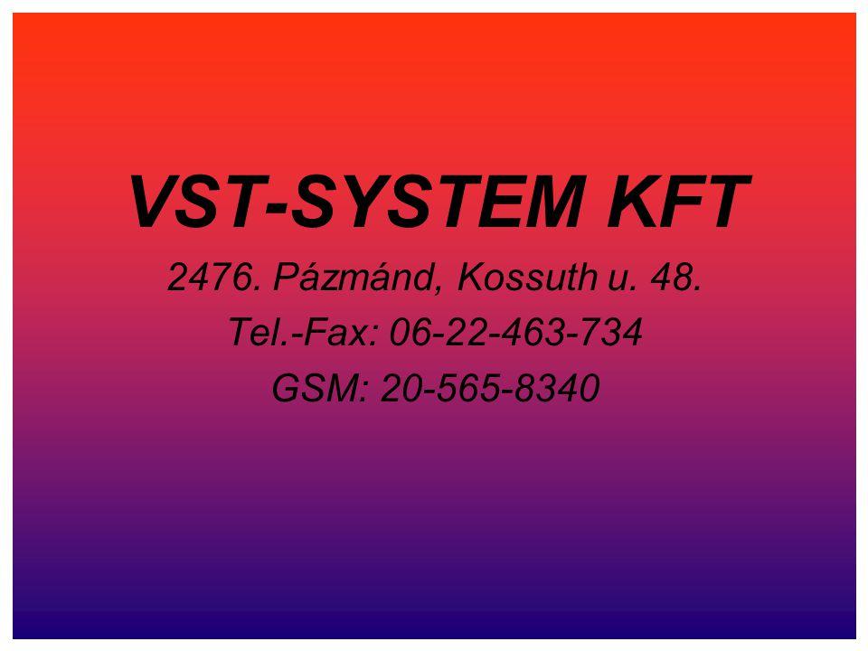 VST-SYSTEM KFT 2476. Pázmánd, Kossuth u. 48. Tel.-Fax: 06-22-463-734