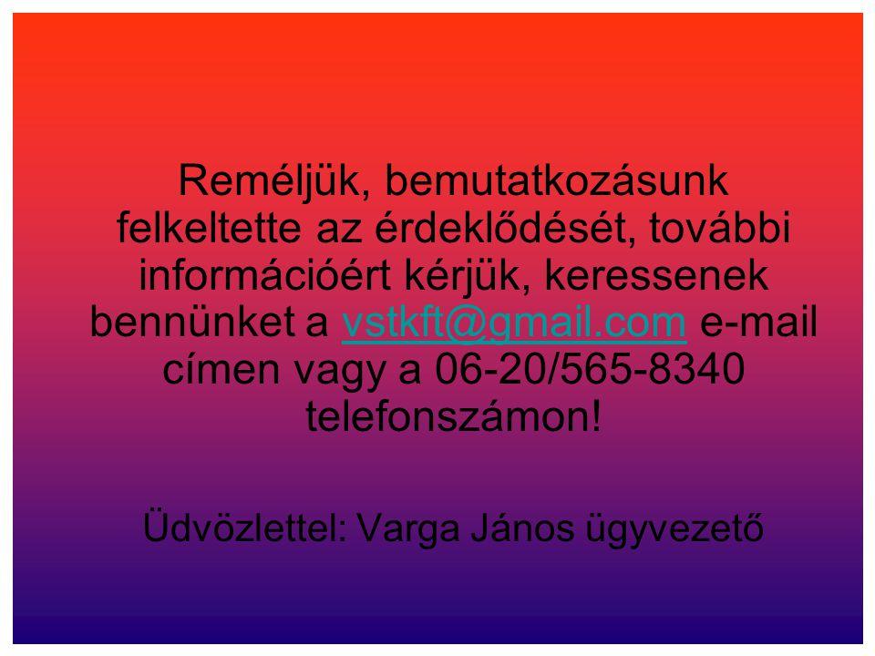 Üdvözlettel: Varga János ügyvezető