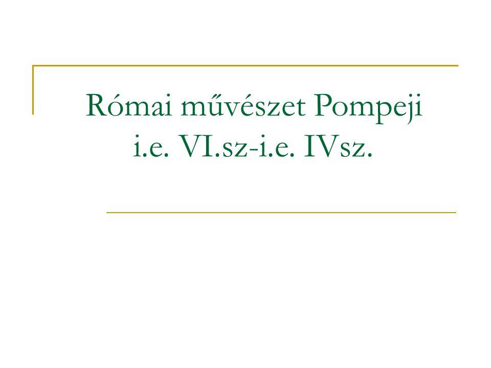 Római művészet Pompeji i.e. VI.sz-i.e. IVsz.
