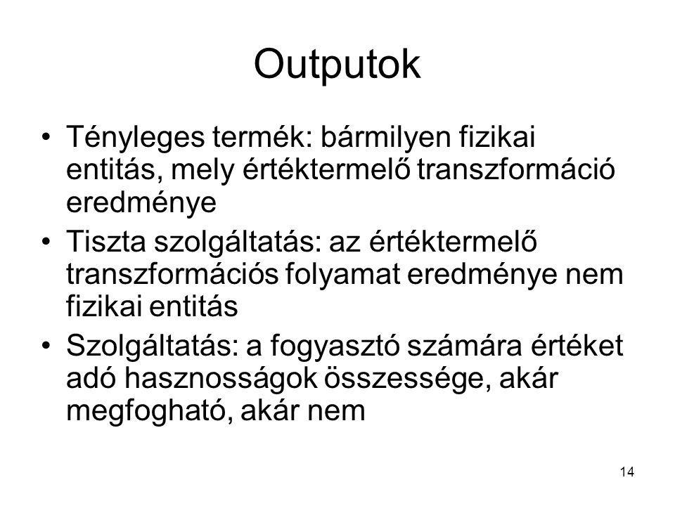 Outputok Tényleges termék: bármilyen fizikai entitás, mely értéktermelő transzformáció eredménye.
