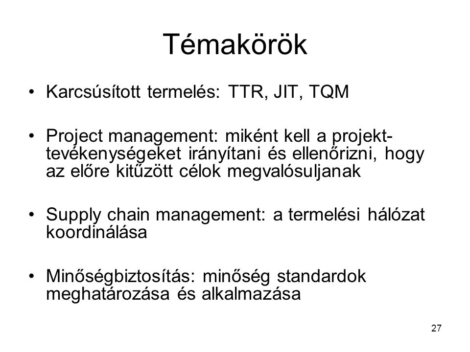 Témakörök Karcsúsított termelés: TTR, JIT, TQM