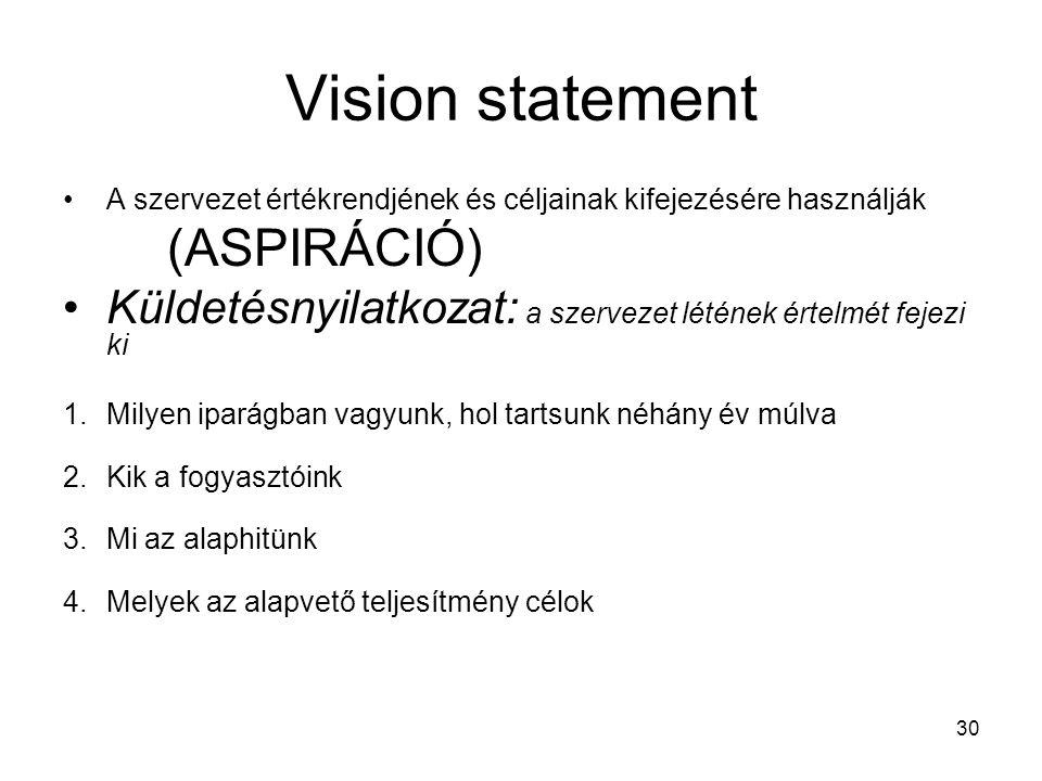 Vision statement A szervezet értékrendjének és céljainak kifejezésére használják. (ASPIRÁCIÓ)