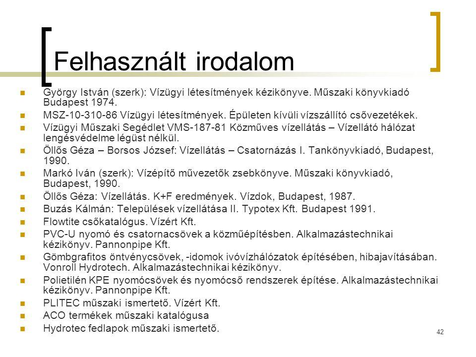 Felhasznált irodalom György István (szerk): Vízügyi létesítmények kézikönyve. Műszaki könyvkiadó Budapest 1974.