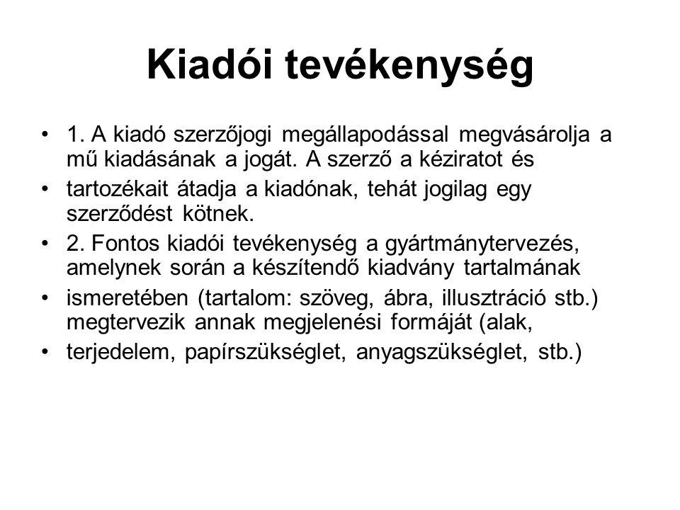Kiadói tevékenység 1. A kiadó szerzőjogi megállapodással megvásárolja a mű kiadásának a jogát. A szerző a kéziratot és.