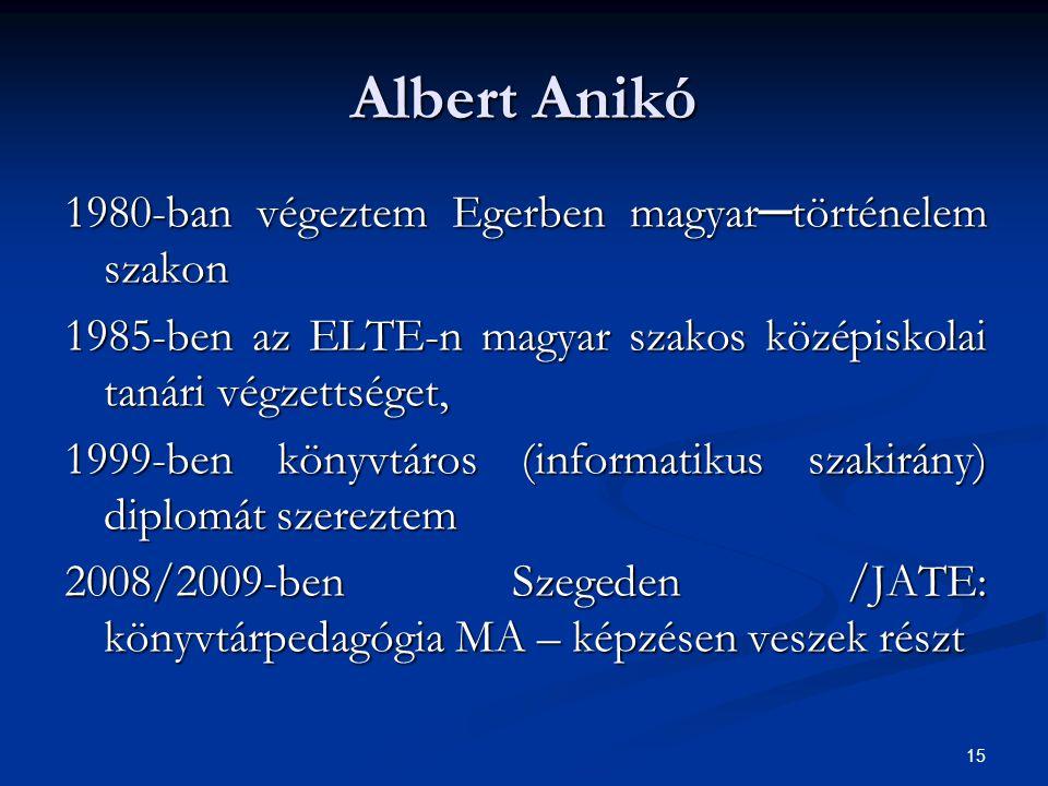 Albert Anikó 1980-ban végeztem Egerben magyar─történelem szakon