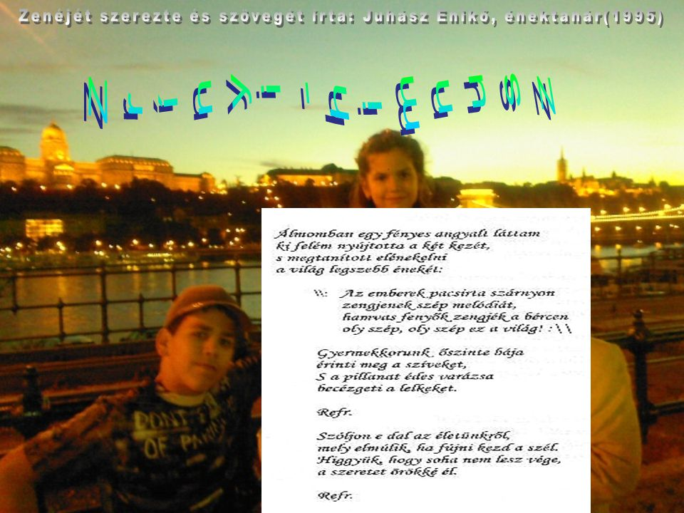 Zenéjét szerezte és szövegét írta: Juhász Enikő, énektanár(1995)