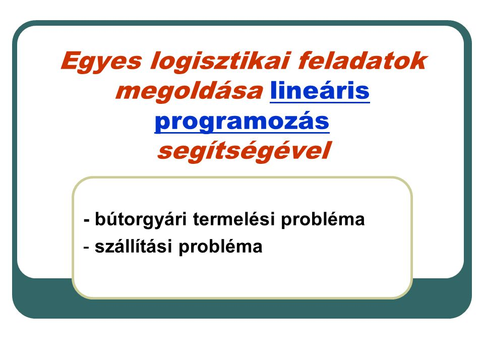 - bútorgyári termelési probléma - szállítási probléma