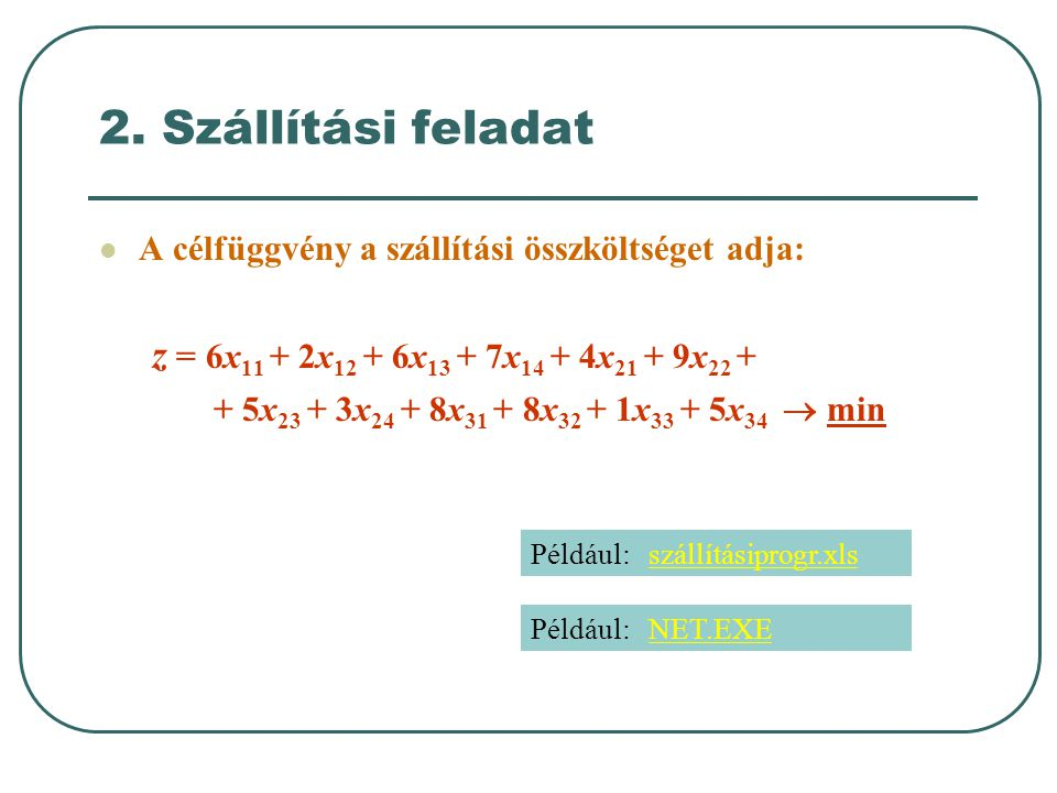 2. Szállítási feladat z = 6x11 + 2x12 + 6x13 + 7x14 + 4x21 + 9x22 +