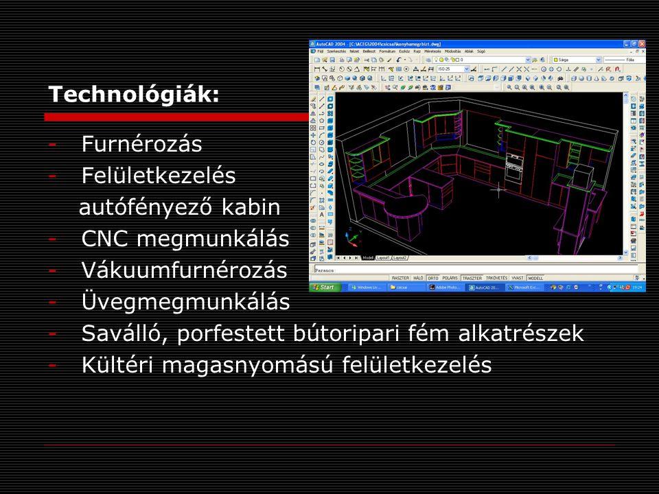 Technológiák: Furnérozás. Felületkezelés. autófényező kabin. CNC megmunkálás. Vákuumfurnérozás.
