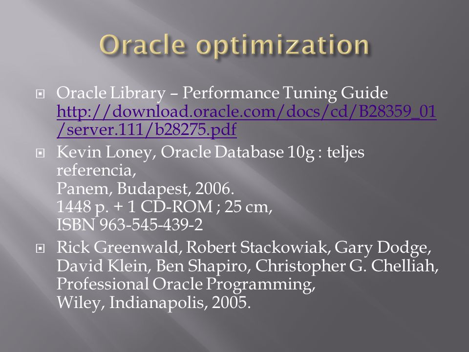 Oracle optimization Oracle Library – Performance Tuning Guide http://download.oracle.com/docs/cd/B28359_01/server.111/b28275.pdf.