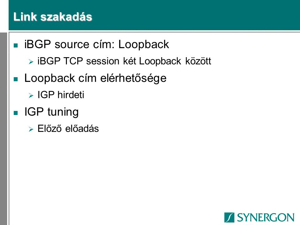 iBGP source cím: Loopback Loopback cím elérhetősége IGP tuning