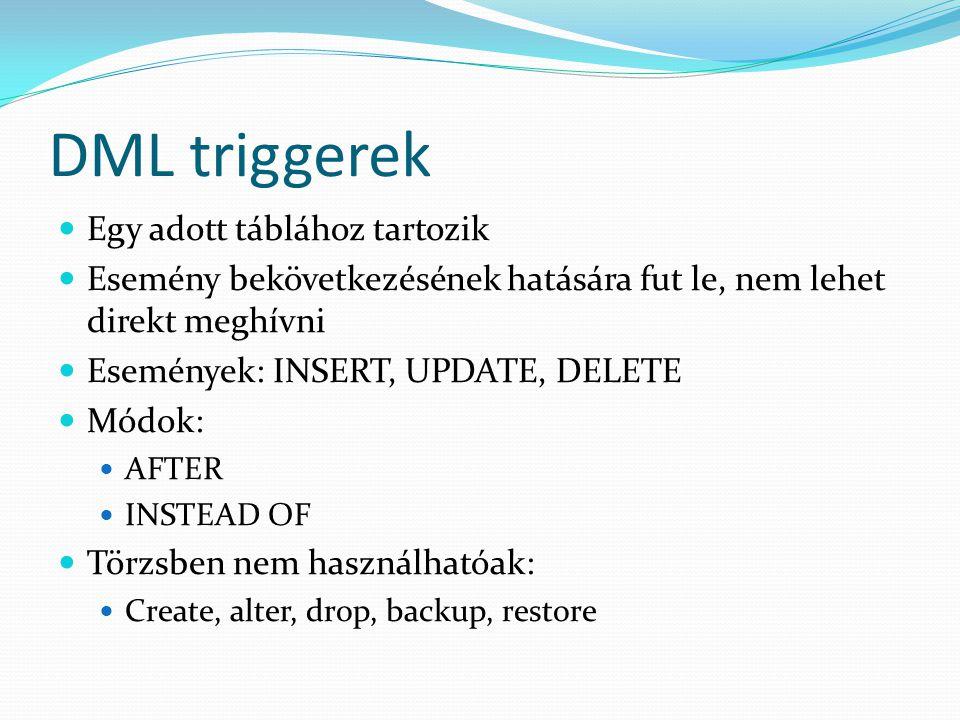 DML triggerek Egy adott táblához tartozik