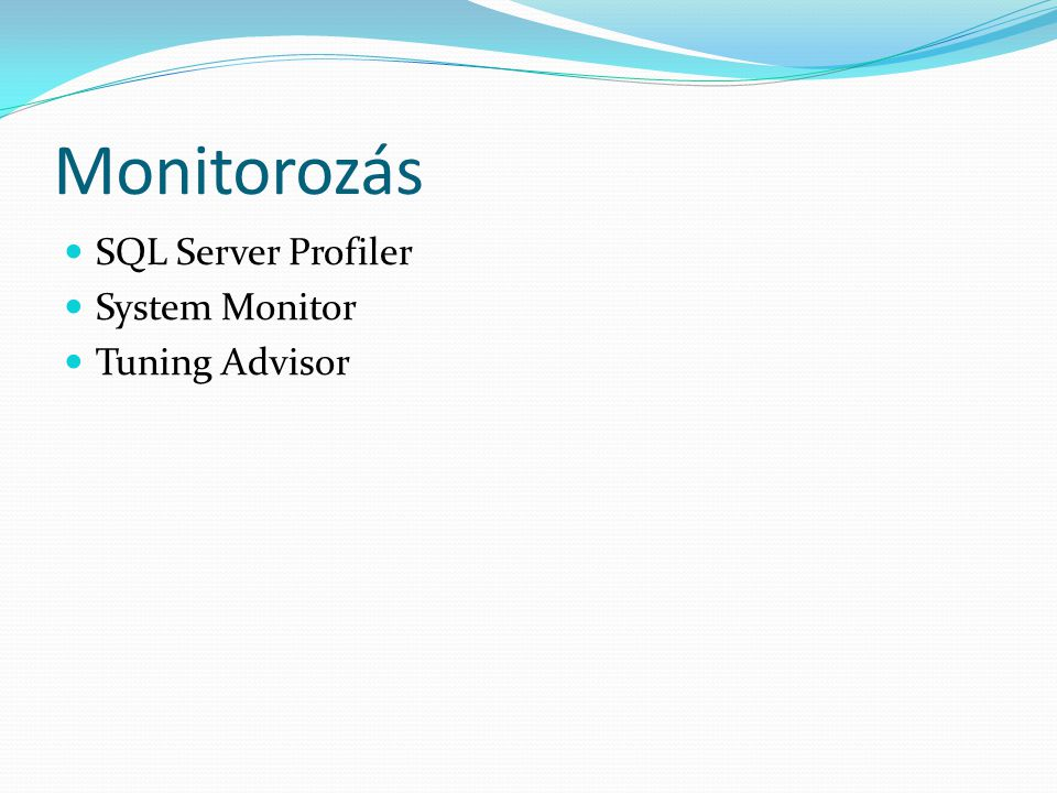 Monitorozás SQL Server Profiler System Monitor Tuning Advisor