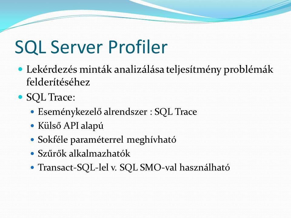 SQL Server Profiler Lekérdezés minták analizálása teljesítmény problémák felderítéséhez. SQL Trace: