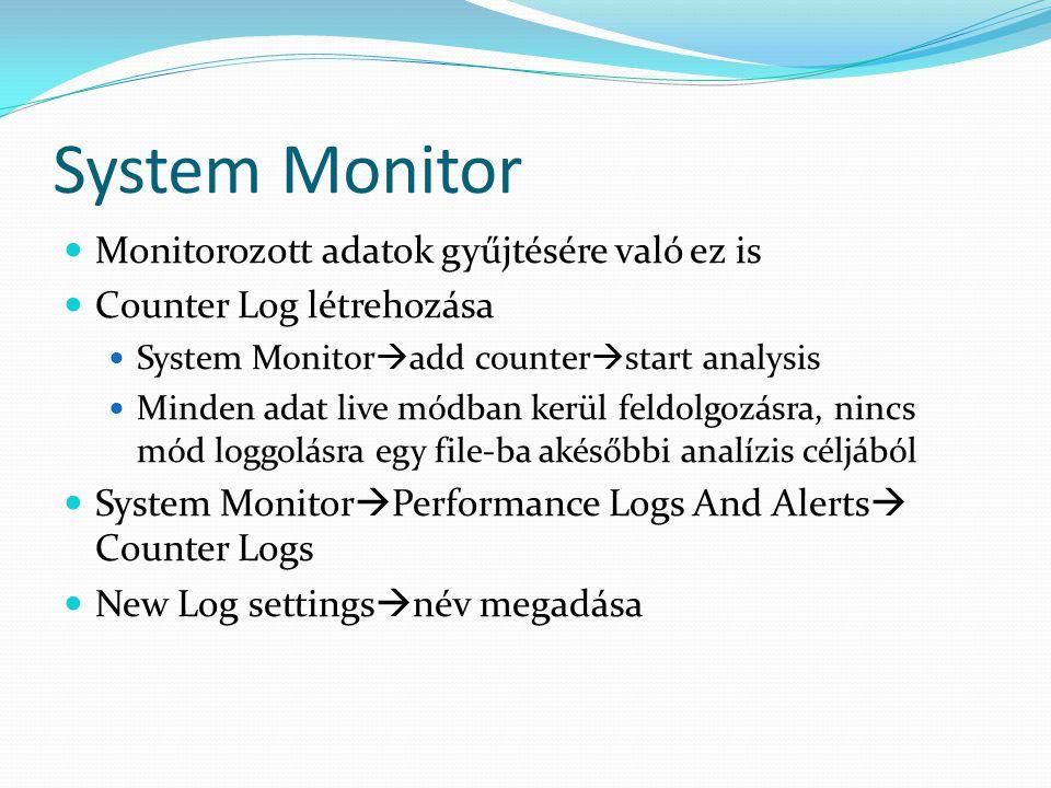 System Monitor Monitorozott adatok gyűjtésére való ez is
