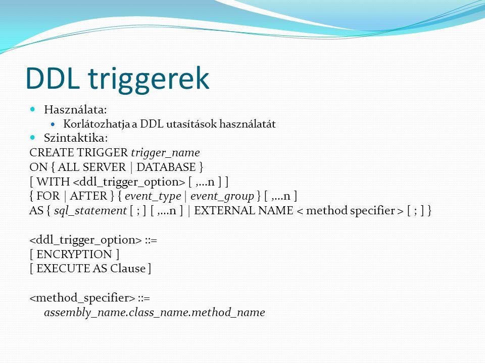 DDL triggerek Használata: Szintaktika: CREATE TRIGGER trigger_name