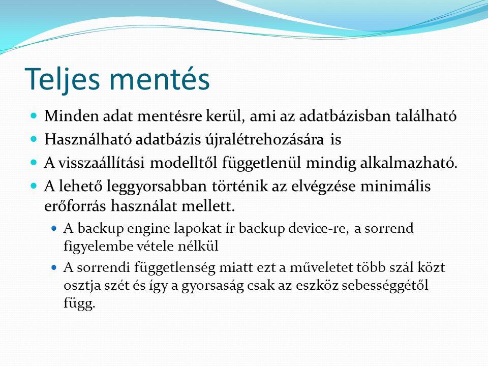 Teljes mentés Minden adat mentésre kerül, ami az adatbázisban található. Használható adatbázis újralétrehozására is.