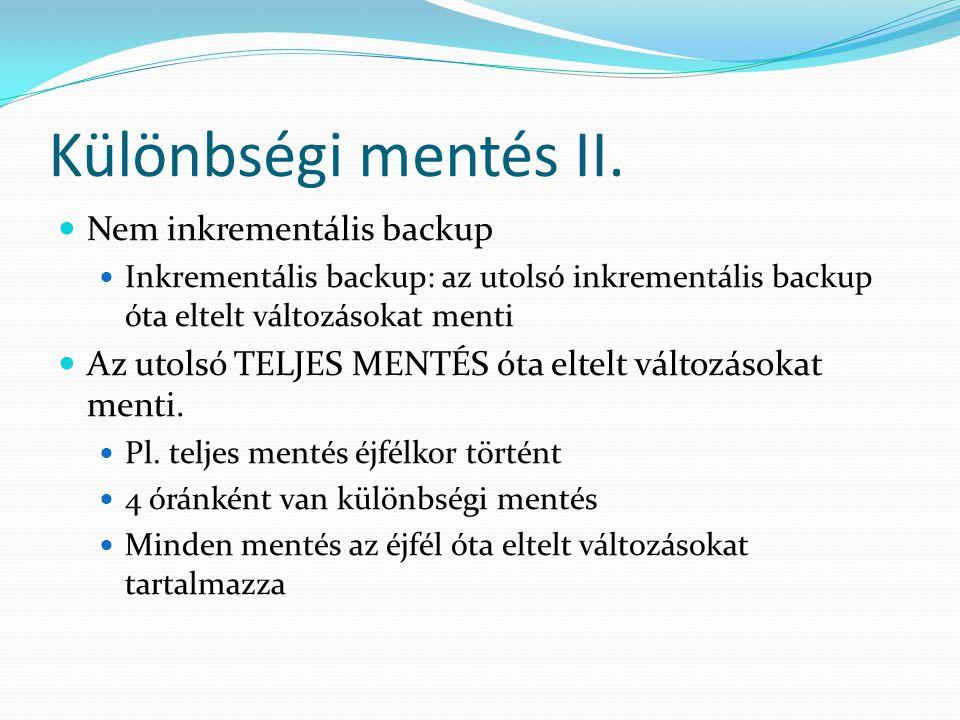 Különbségi mentés II. Nem inkrementális backup