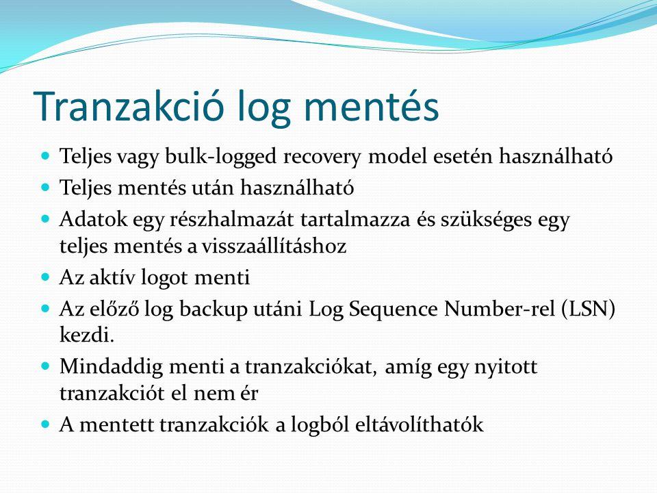 Tranzakció log mentés Teljes vagy bulk-logged recovery model esetén használható. Teljes mentés után használható.