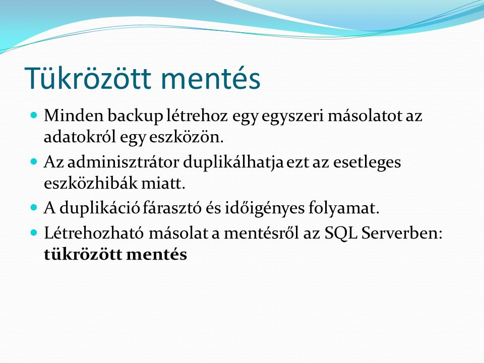 Tükrözött mentés Minden backup létrehoz egy egyszeri másolatot az adatokról egy eszközön.
