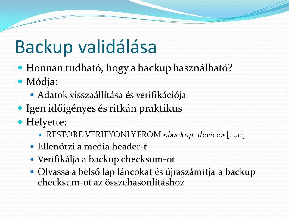Backup validálása Honnan tudható, hogy a backup használható Módja: