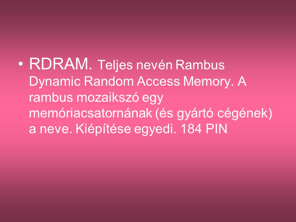 RDRAM. Teljes nevén Rambus Dynamic Random Access Memory