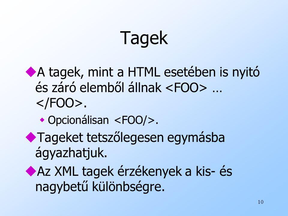 Tagek A tagek, mint a HTML esetében is nyitó és záró elemből állnak <FOO> … </FOO>. Opcionálisan <FOO/>.