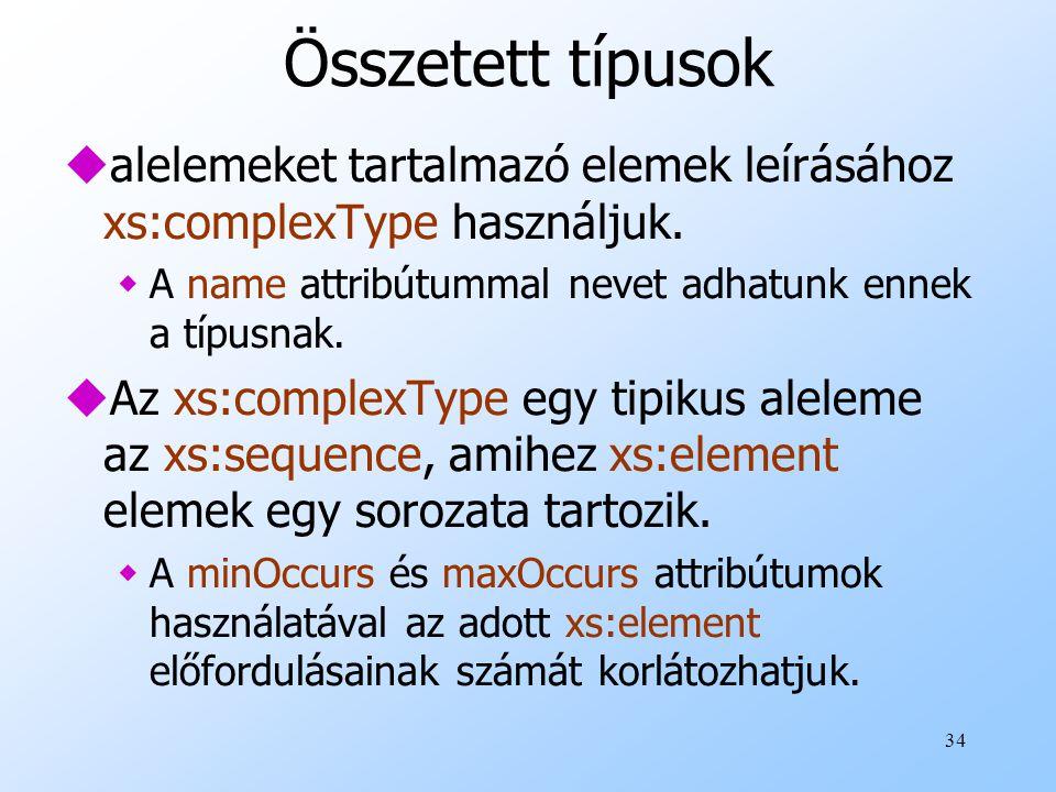 Összetett típusok alelemeket tartalmazó elemek leírásához xs:complexType használjuk. A name attribútummal nevet adhatunk ennek a típusnak.