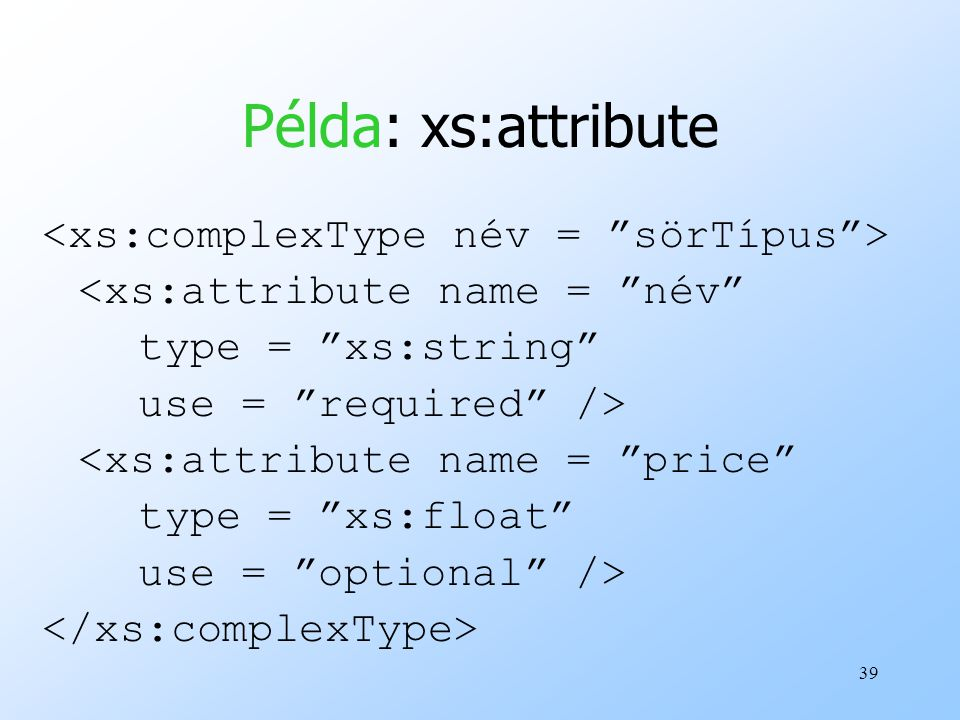 Példa: xs:attribute <xs:complexType név = sörTípus >