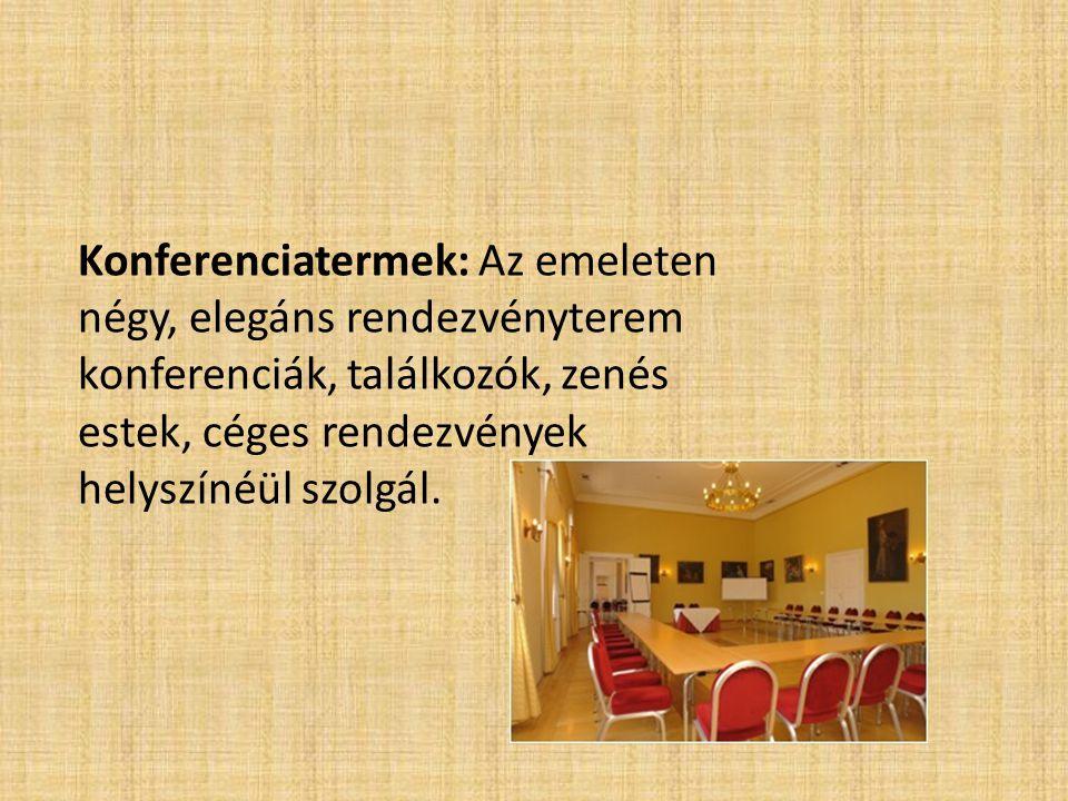 Konferenciatermek: Az emeleten négy, elegáns rendezvényterem konferenciák, találkozók, zenés estek, céges rendezvények helyszínéül szolgál.